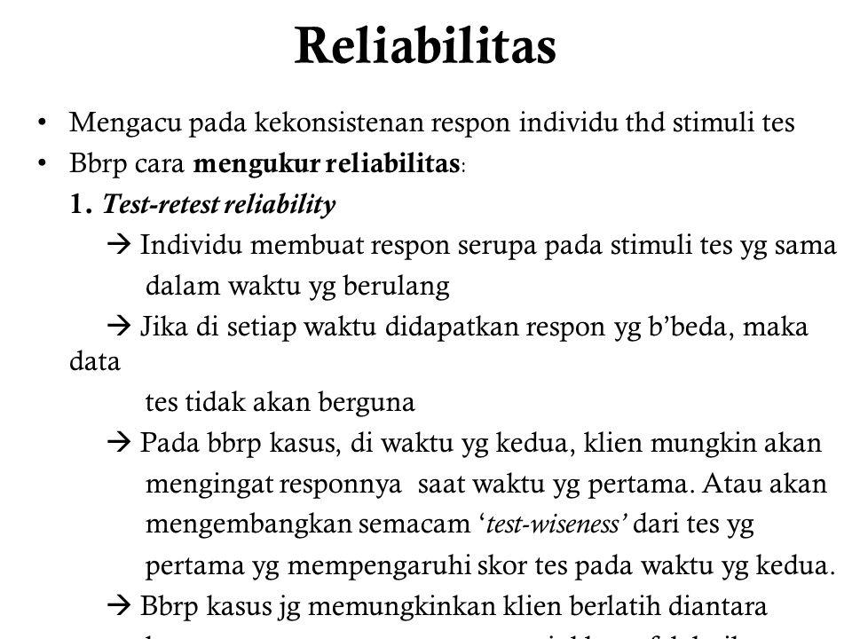 Reliabilitas Mengacu pada kekonsistenan respon individu thd stimuli tes. Bbrp cara mengukur reliabilitas: