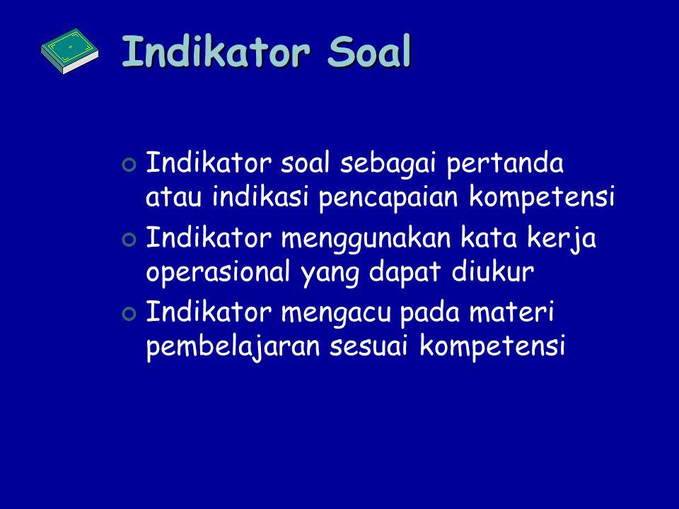 Indikator Soal Indikator soal sebagai pertanda atau indikasi pencapaian kompetensi. Indikator menggunakan kata kerja operasional yang dapat diukur.