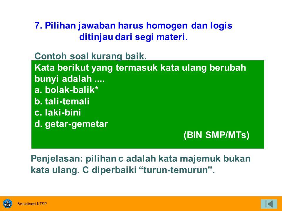 7. Pilihan jawaban harus homogen dan logis ditinjau dari segi materi.