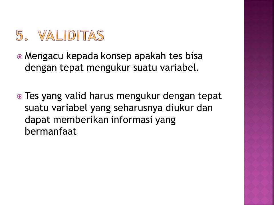 5. VALIDITAS Mengacu kepada konsep apakah tes bisa dengan tepat mengukur suatu variabel.