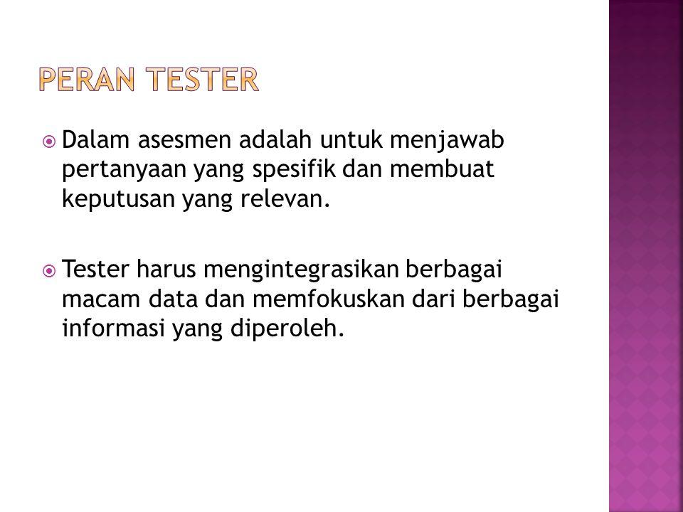 PERAN TESTER Dalam asesmen adalah untuk menjawab pertanyaan yang spesifik dan membuat keputusan yang relevan.
