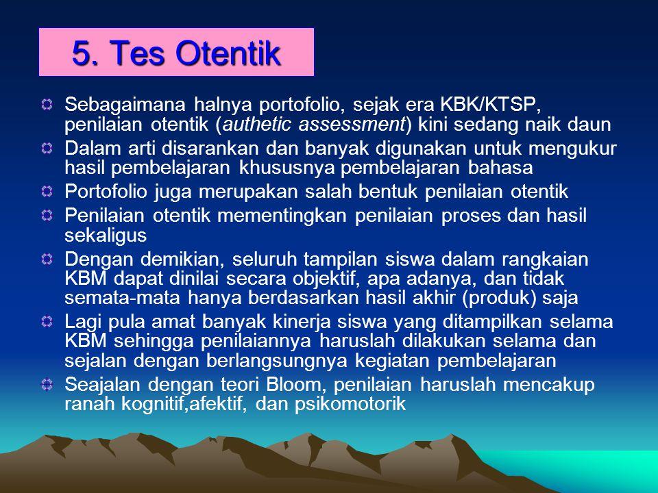 5. Tes Otentik Sebagaimana halnya portofolio, sejak era KBK/KTSP, penilaian otentik (authetic assessment) kini sedang naik daun.
