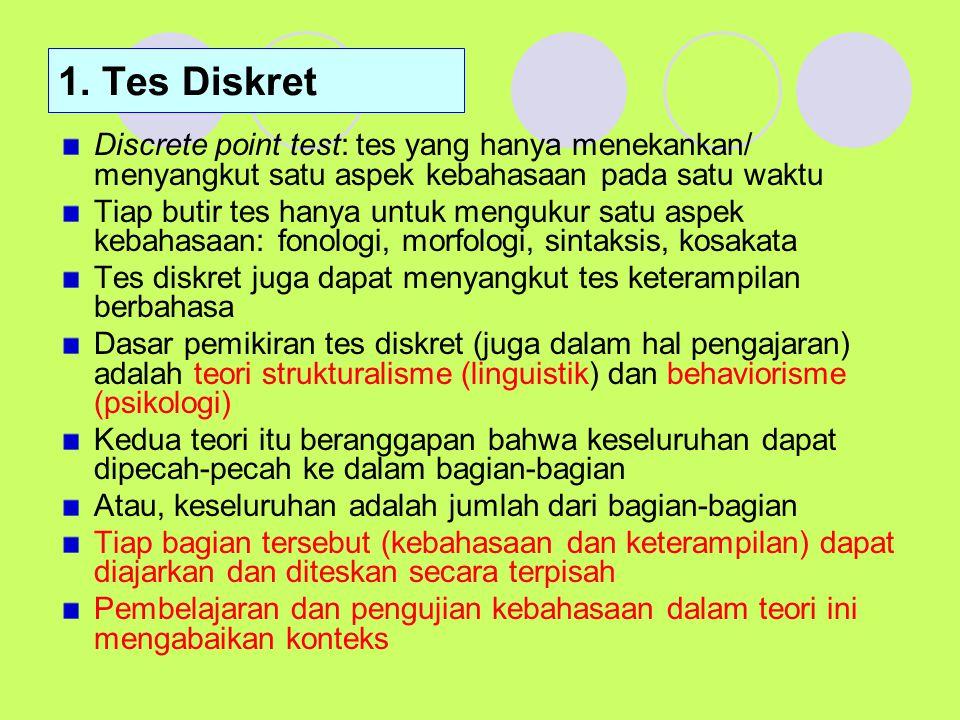 1. Tes Diskret Discrete point test: tes yang hanya menekankan/ menyangkut satu aspek kebahasaan pada satu waktu.