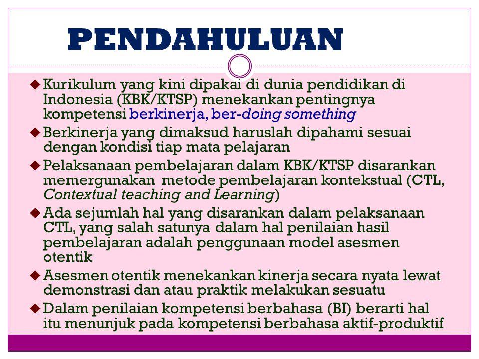 Pendahuluan Kurikulum yang kini dipakai di dunia pendidikan di Indonesia (KBK/KTSP) menekankan pentingnya kompetensi berkinerja, ber-doing something.