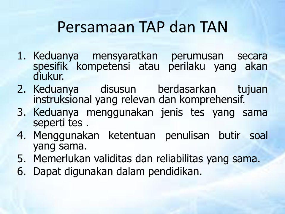 Persamaan TAP dan TAN Keduanya mensyaratkan perumusan secara spesifik kompetensi atau perilaku yang akan diukur.