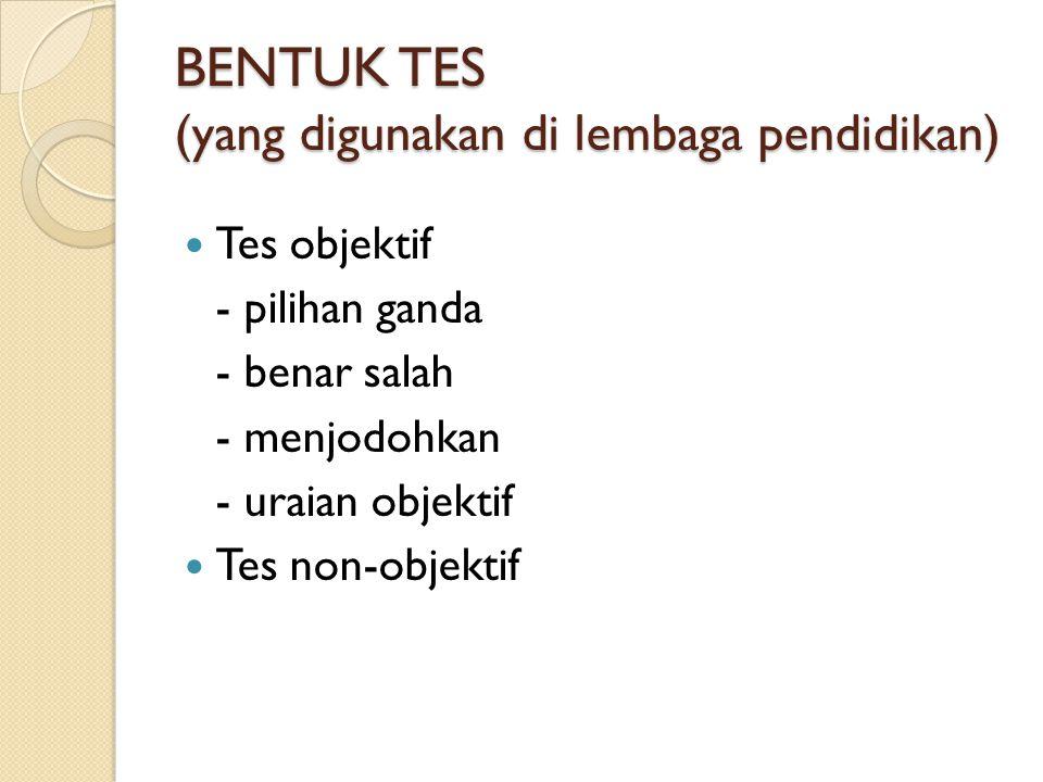 BENTUK TES (yang digunakan di lembaga pendidikan)
