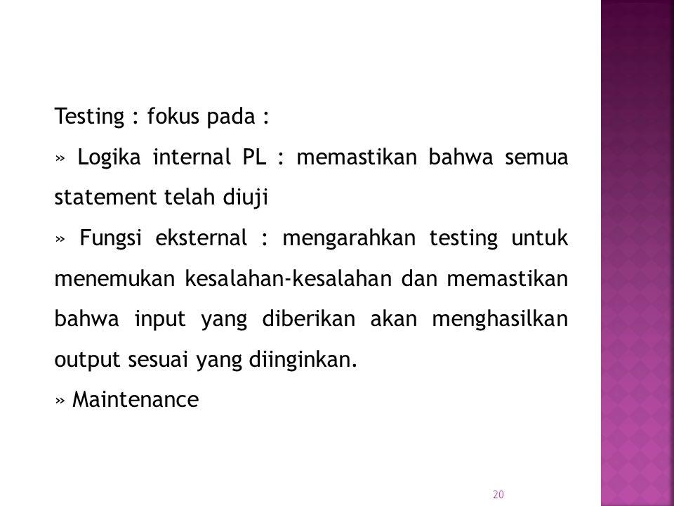 Testing : fokus pada : » Logika internal PL : memastikan bahwa semua statement telah diuji.