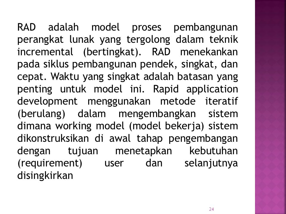 RAD adalah model proses pembangunan perangkat lunak yang tergolong dalam teknik incremental (bertingkat).