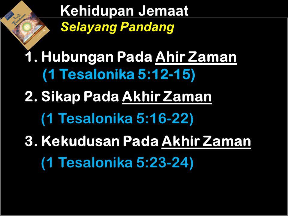 1. Hubungan Pada Ahir Zaman (1 Tesalonika 5:12-15)