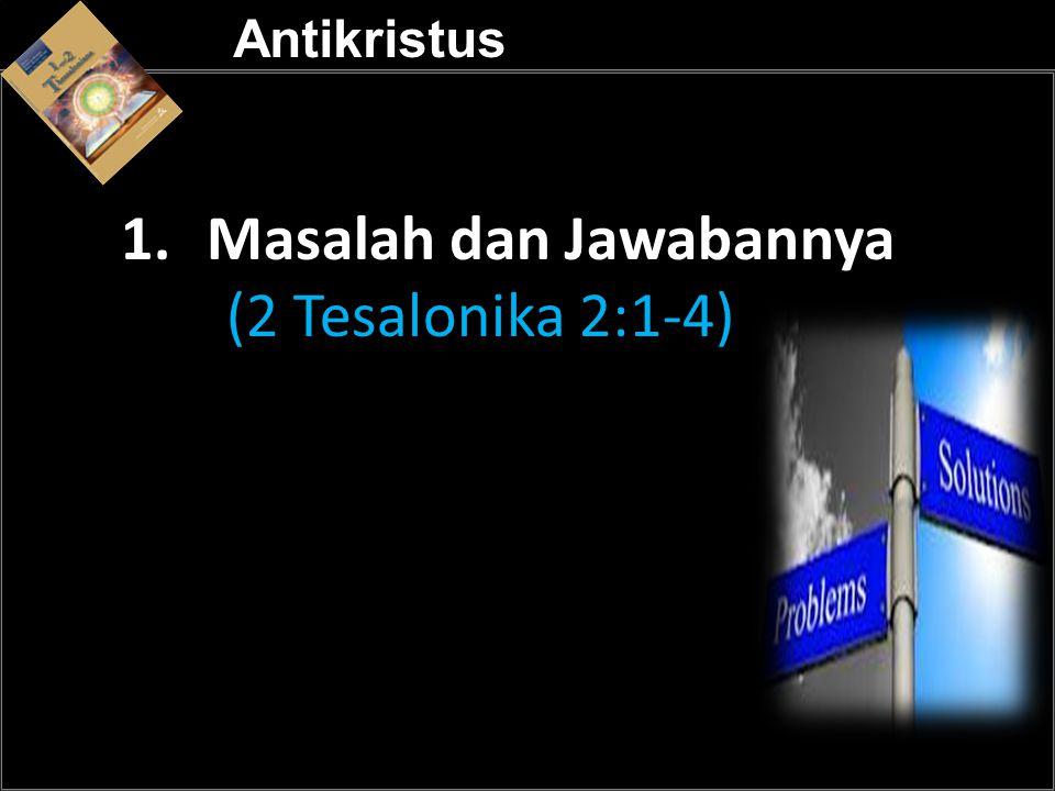 Masalah dan Jawabannya (2 Tesalonika 2:1-4) a