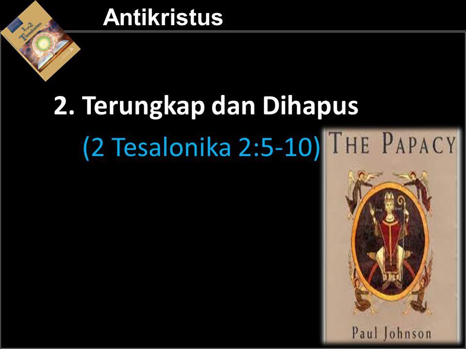 Antikristus 2. Terungkap dan Dihapus (2 Tesalonika 2:5-10) a