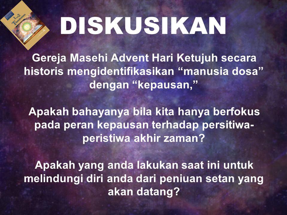 DISKUSIKAN Gereja Masehi Advent Hari Ketujuh secara historis mengidentifikasikan manusia dosa dengan kepausan,