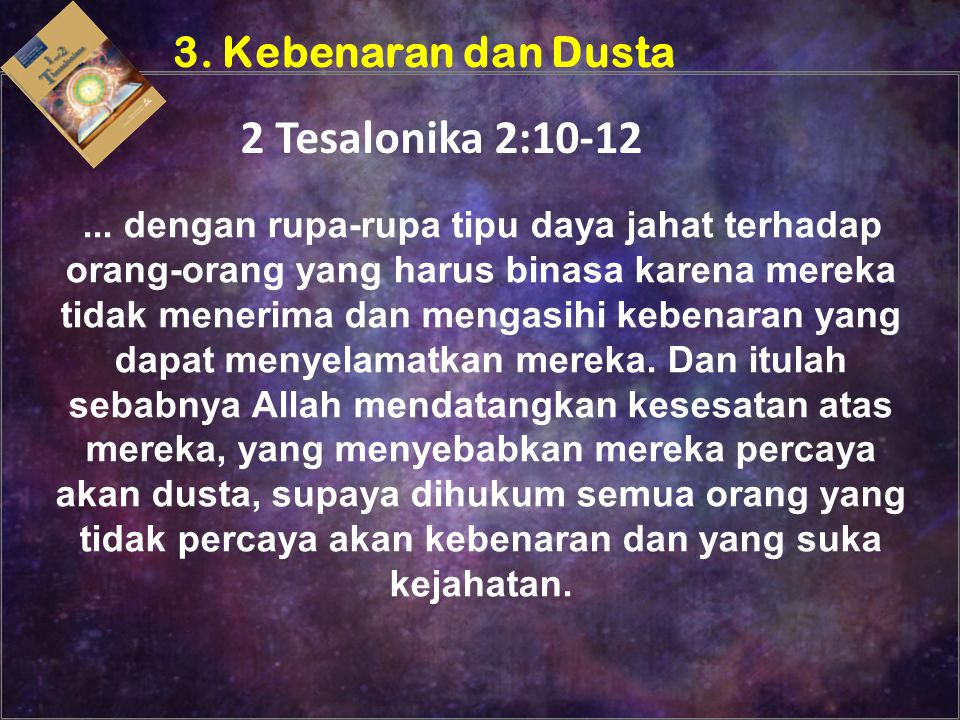 2 Tesalonika 2:10-12 3. Kebenaran dan Dusta