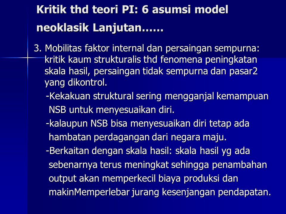 Kritik thd teori PI: 6 asumsi model neoklasik Lanjutan……