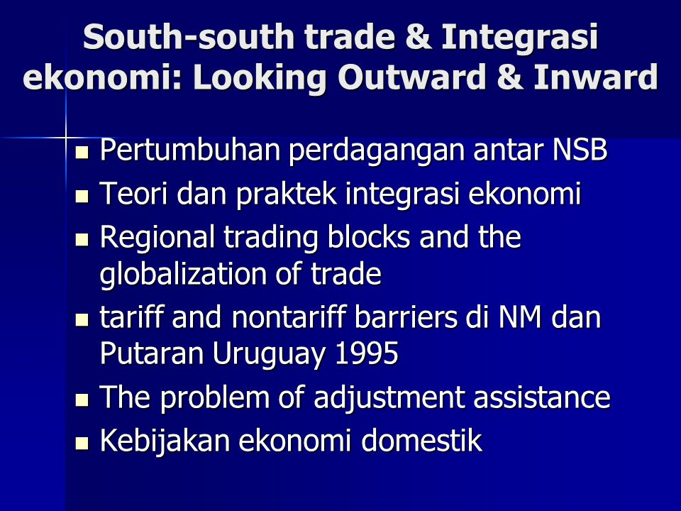 South-south trade & Integrasi ekonomi: Looking Outward & Inward