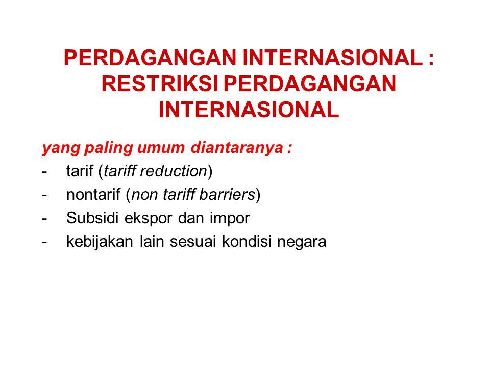 PERDAGANGAN INTERNASIONAL : RESTRIKSI PERDAGANGAN INTERNASIONAL