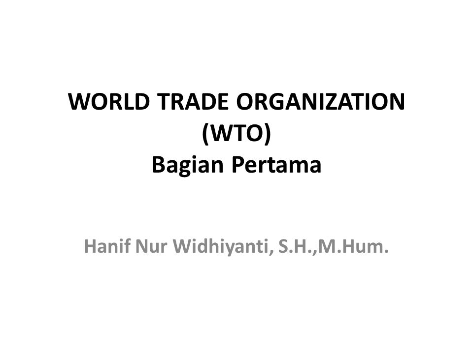 WORLD TRADE ORGANIZATION (WTO) Bagian Pertama