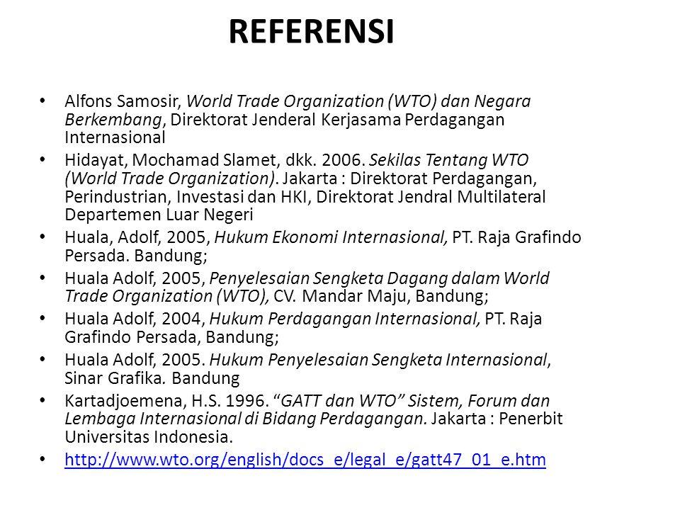 REFERENSI Alfons Samosir, World Trade Organization (WTO) dan Negara Berkembang, Direktorat Jenderal Kerjasama Perdagangan Internasional.
