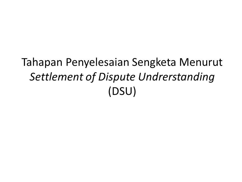 Tahapan Penyelesaian Sengketa Menurut Settlement of Dispute Undrerstanding (DSU)