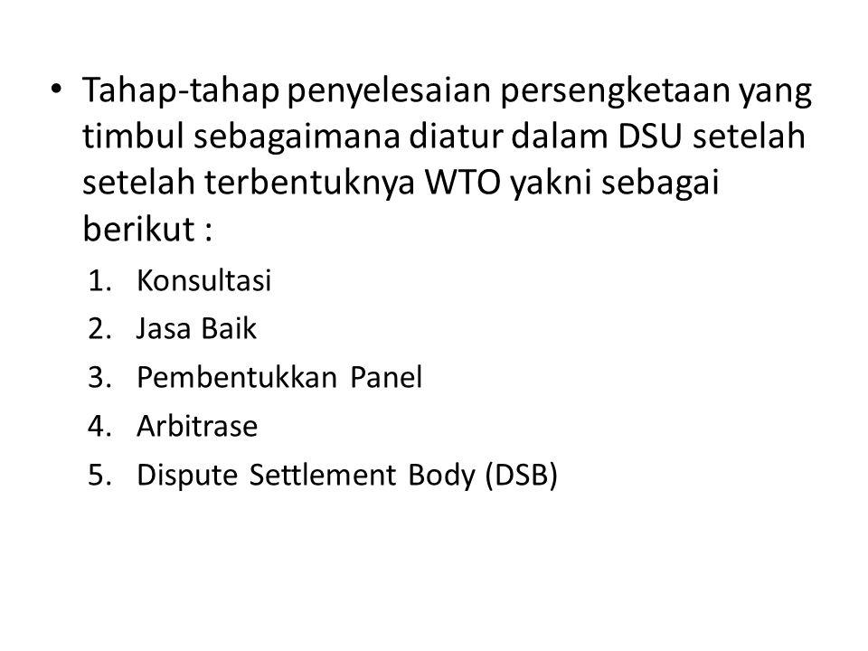 Tahap-tahap penyelesaian persengketaan yang timbul sebagaimana diatur dalam DSU setelah setelah terbentuknya WTO yakni sebagai berikut :