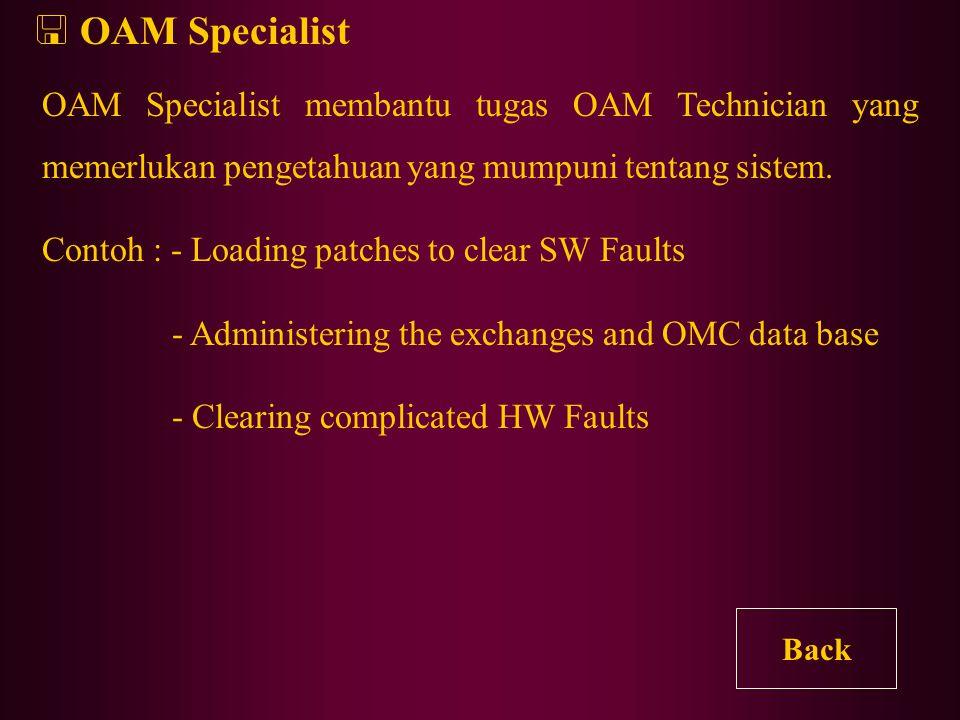 OAM Specialist OAM Specialist membantu tugas OAM Technician yang memerlukan pengetahuan yang mumpuni tentang sistem.