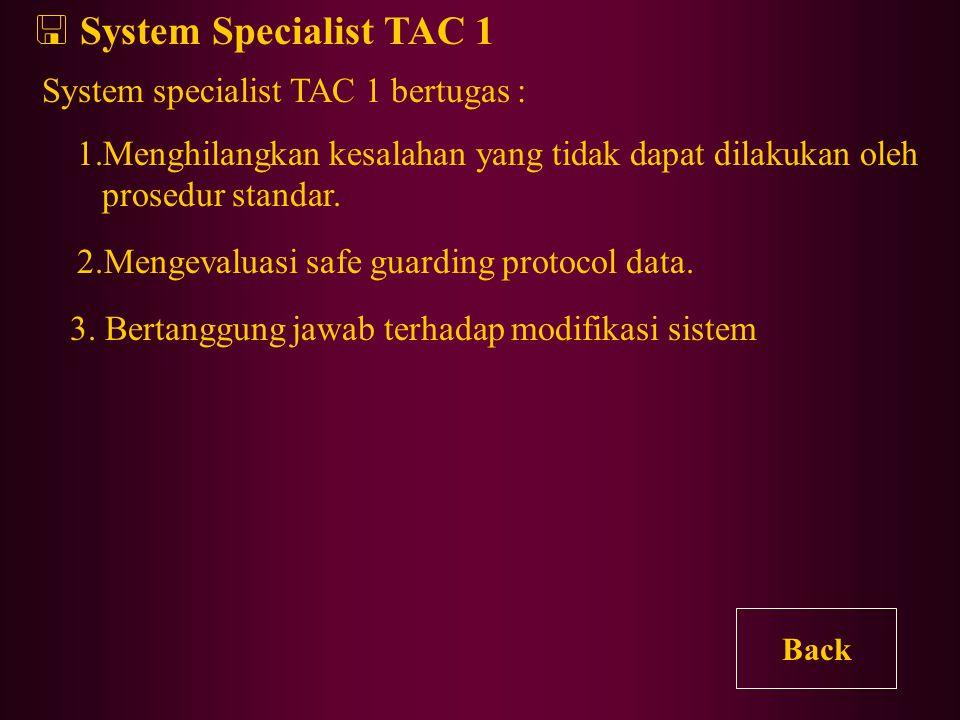 System Specialist TAC 1 System specialist TAC 1 bertugas : 1.Menghilangkan kesalahan yang tidak dapat dilakukan oleh prosedur standar.