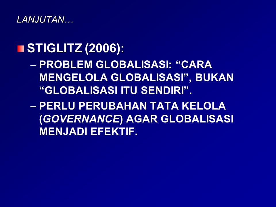 LANJUTAN… STIGLITZ (2006): PROBLEM GLOBALISASI: CARA MENGELOLA GLOBALISASI , BUKAN GLOBALISASI ITU SENDIRI .
