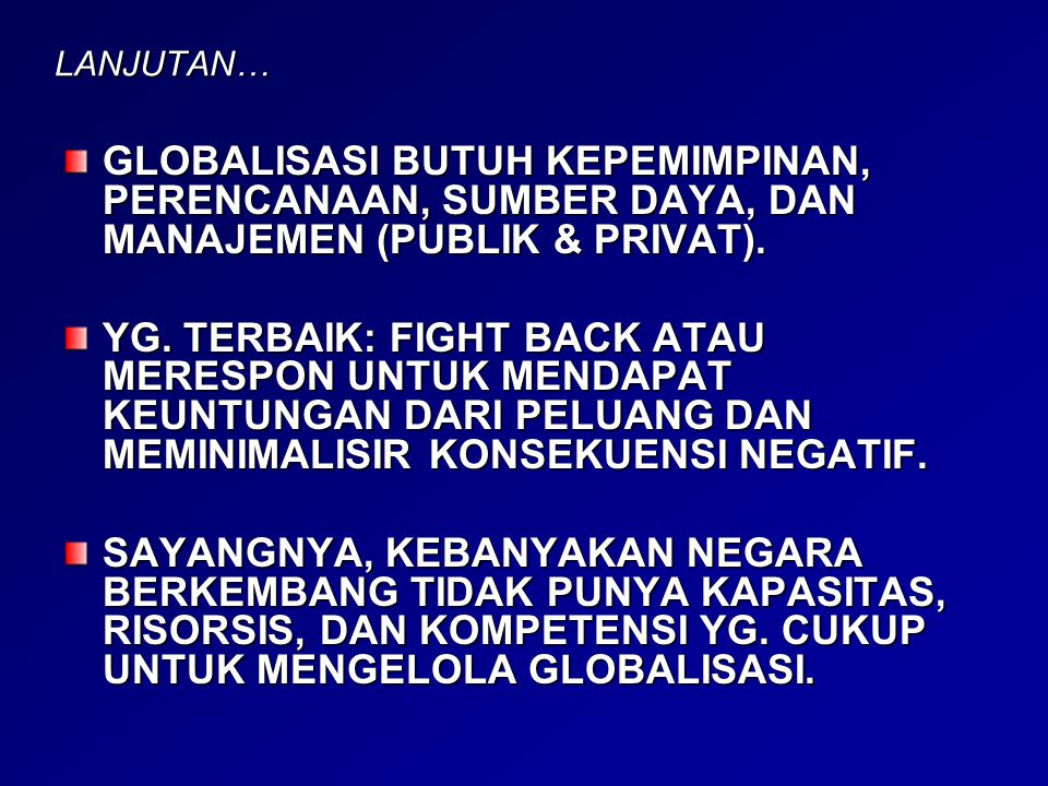 LANJUTAN… GLOBALISASI BUTUH KEPEMIMPINAN, PERENCANAAN, SUMBER DAYA, DAN MANAJEMEN (PUBLIK & PRIVAT).
