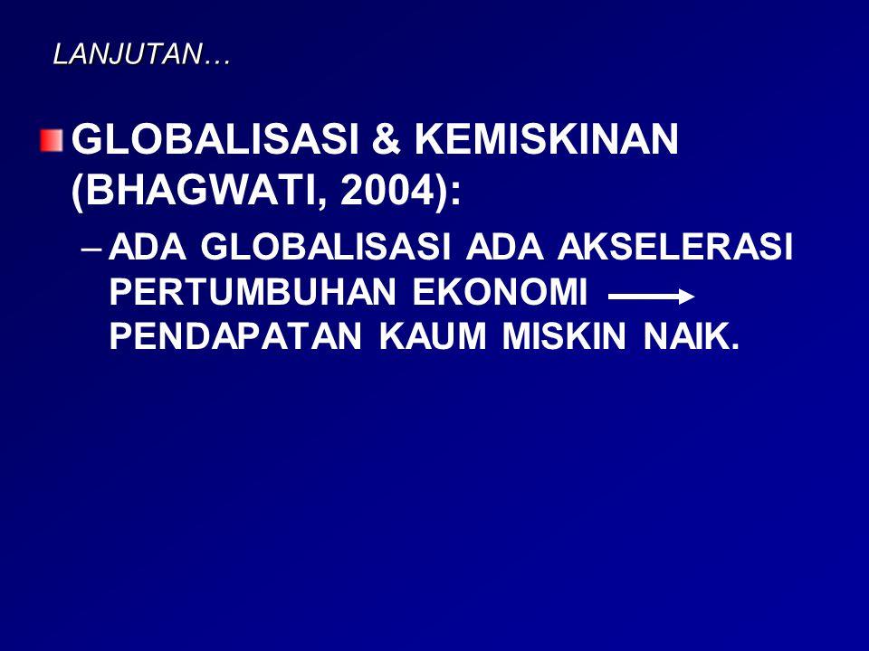 GLOBALISASI & KEMISKINAN (BHAGWATI, 2004):