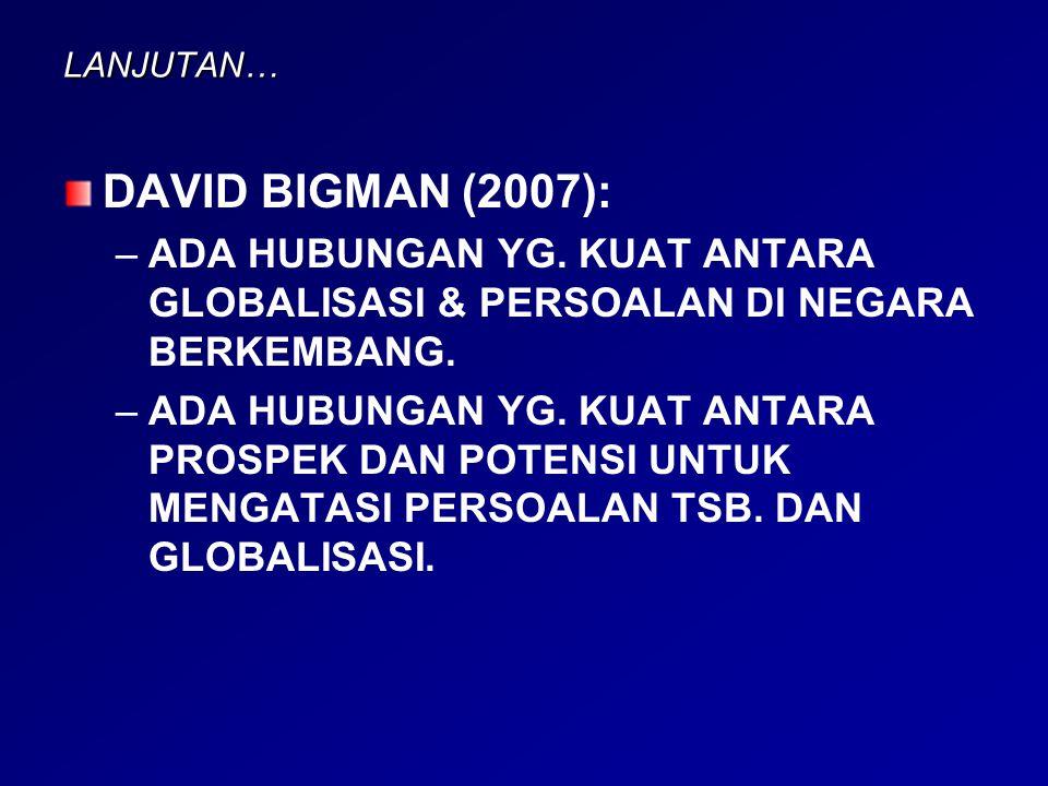 LANJUTAN… DAVID BIGMAN (2007): ADA HUBUNGAN YG. KUAT ANTARA GLOBALISASI & PERSOALAN DI NEGARA BERKEMBANG.