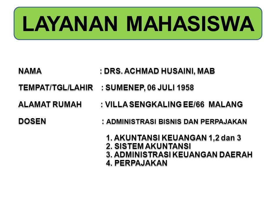 LAYANAN MAHASISWA NAMA : DRS. ACHMAD HUSAINI, MAB