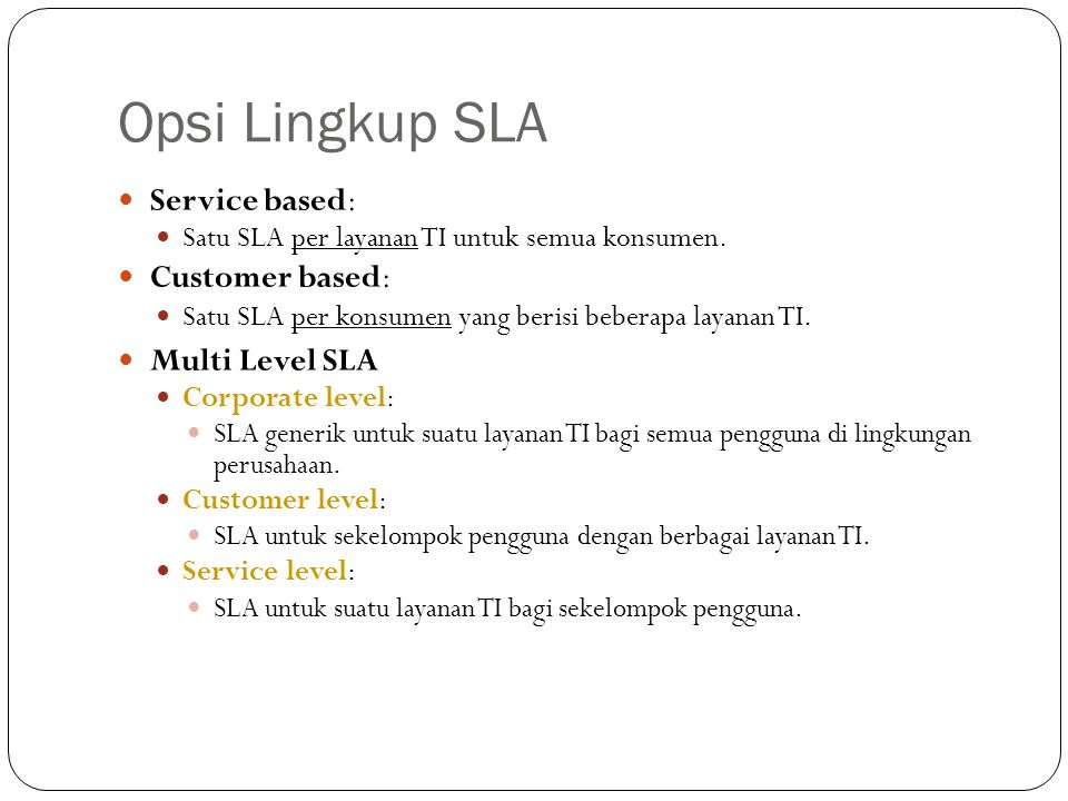 Opsi Lingkup SLA Service based: Customer based: Multi Level SLA