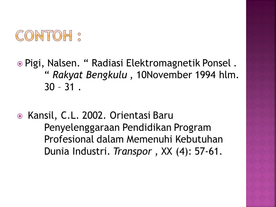 Contoh : Pigi, Nalsen. Radiasi Elektromagnetik Ponsel . Rakyat Bengkulu , 10November 1994 hlm. 30 – 31 .