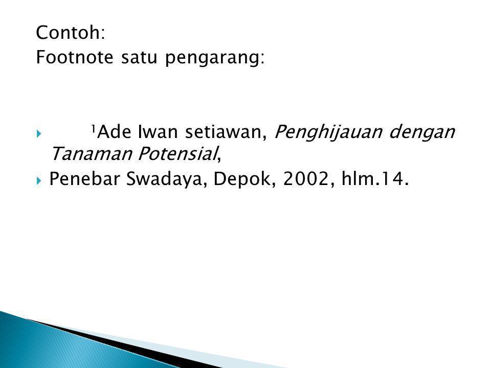 Contoh: Footnote satu pengarang: ¹Ade Iwan setiawan, Penghijauan dengan Tanaman Potensial, Penebar Swadaya, Depok, 2002, hlm.14.