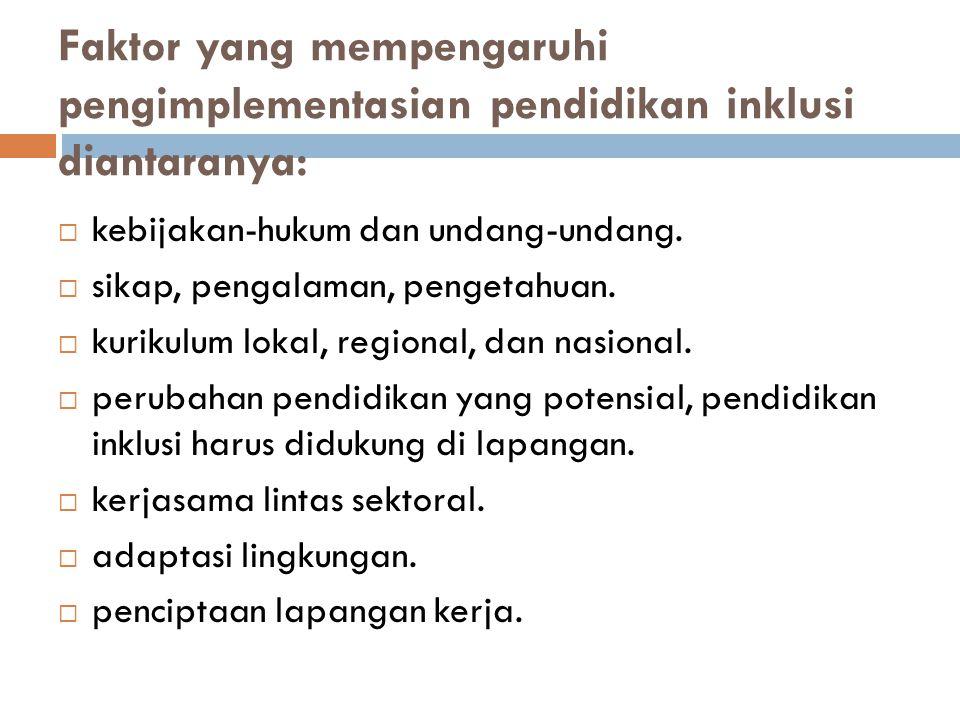 Faktor yang mempengaruhi pengimplementasian pendidikan inklusi diantaranya:
