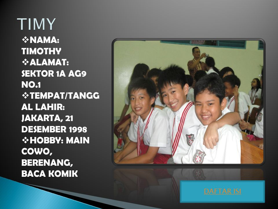 TIMY NAMA: TIMOTHY ALAMAT: SEKTOR 1A AG9 NO.1