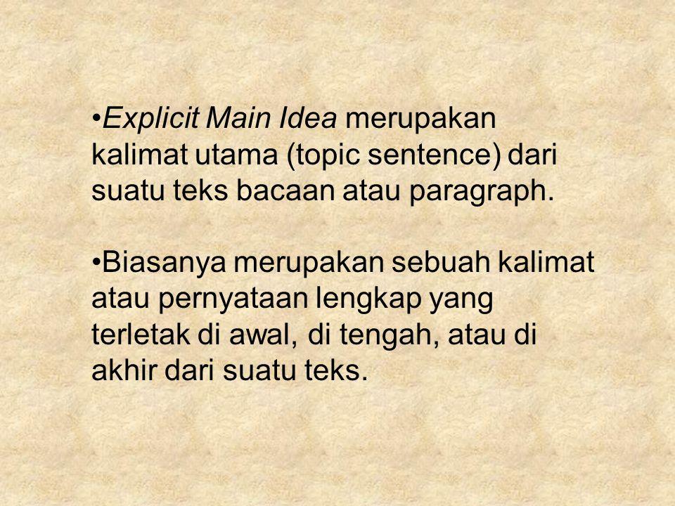 Explicit Main Idea merupakan kalimat utama (topic sentence) dari suatu teks bacaan atau paragraph.