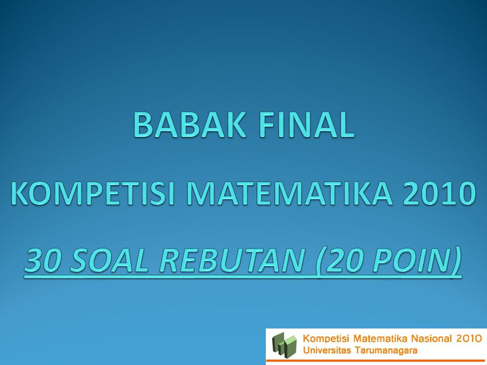BABAK FINAL KOMPETISI MATEMATIKA 2010 30 SOAL REBUTAN (20 POIN)