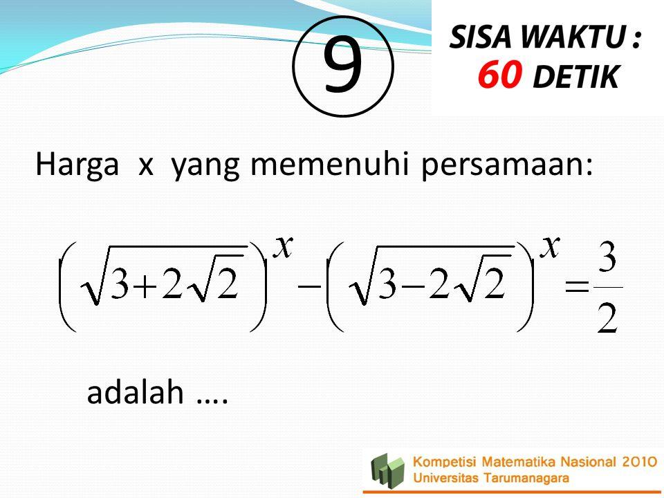 9 Harga x yang memenuhi persamaan: adalah ….