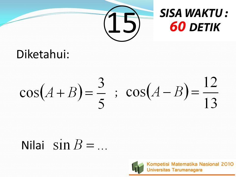 15 Diketahui: ; Nilai