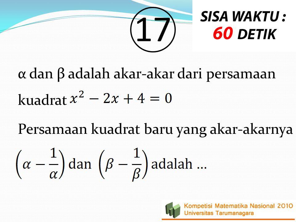 17 α dan β adalah akar-akar dari persamaan kuadrat