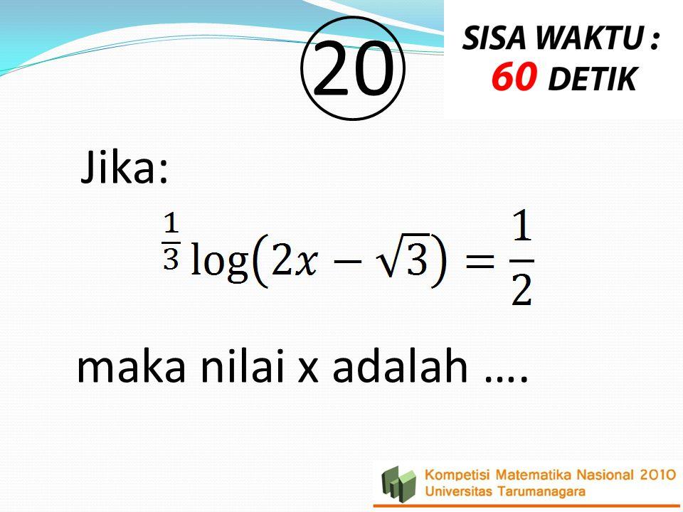 20 Jika: maka nilai x adalah ….