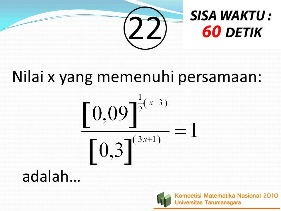 Nilai x yang memenuhi persamaan: