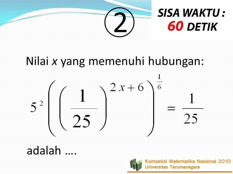 2 Nilai x yang memenuhi hubungan: adalah ….