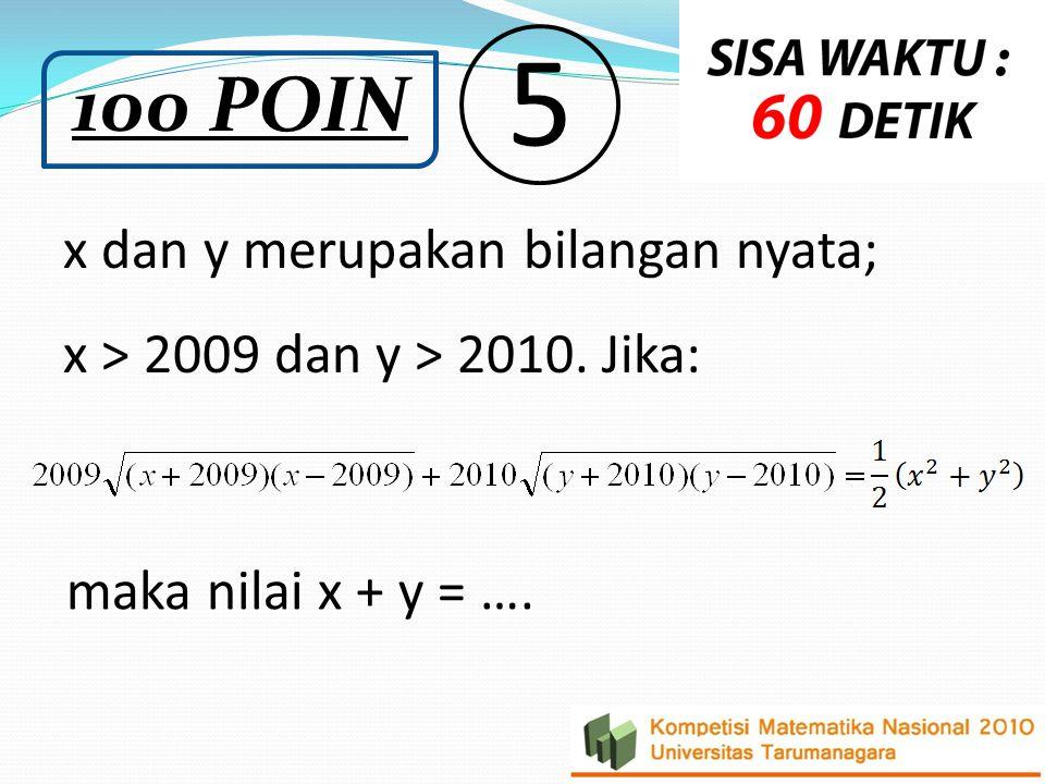 5 100 POIN x dan y merupakan bilangan nyata;