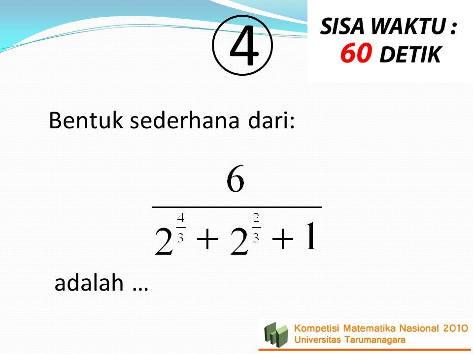 4 Bentuk sederhana dari: adalah …