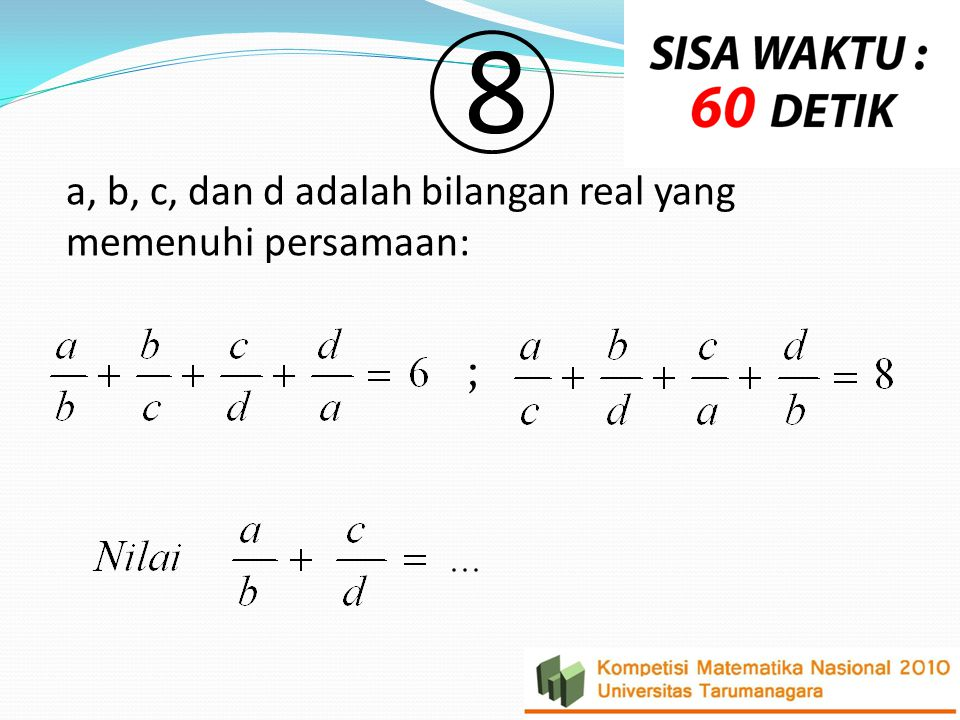 8 a, b, c, dan d adalah bilangan real yang memenuhi persamaan: ;