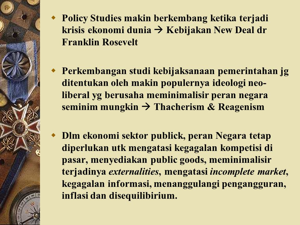 Policy Studies makin berkembang ketika terjadi krisis ekonomi dunia  Kebijakan New Deal dr Franklin Rosevelt