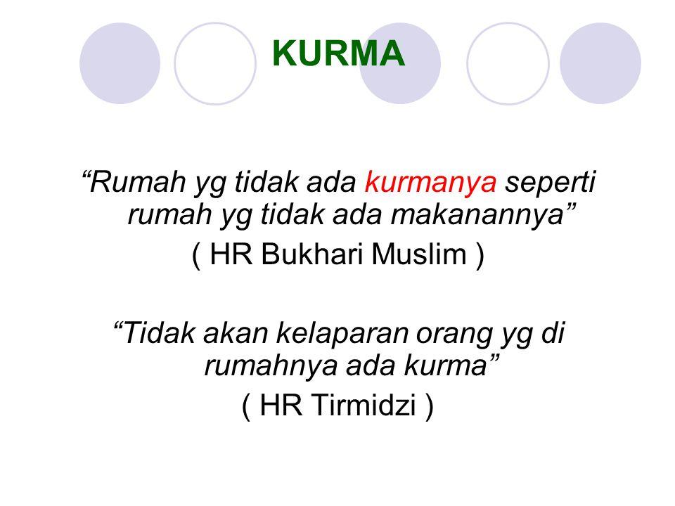 KURMA Rumah yg tidak ada kurmanya seperti rumah yg tidak ada makanannya ( HR Bukhari Muslim )