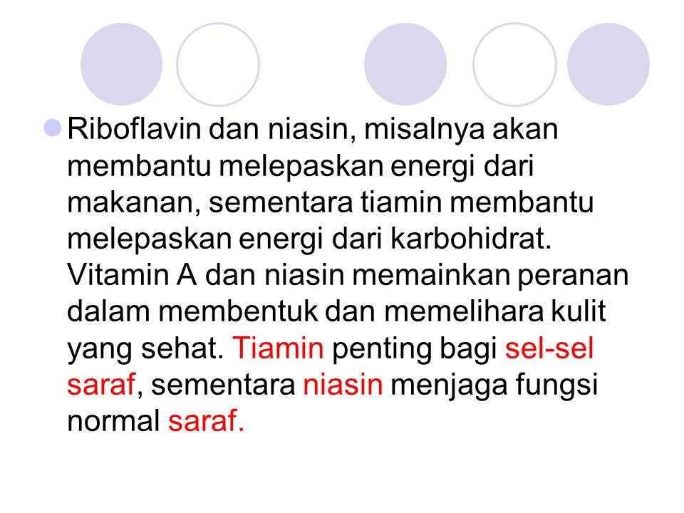 Riboflavin dan niasin, misalnya akan membantu melepaskan energi dari makanan, sementara tiamin membantu melepaskan energi dari karbohidrat.